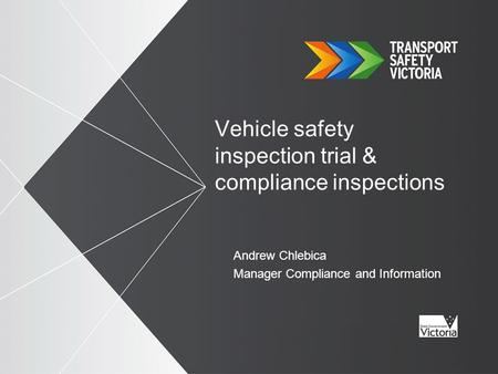 Vehicle safety inspection trial & compliance inspections Andrew Chlebica Manager Compliance and Information.