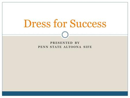 PRESENTED BY PENN STATE ALTOONA SIFE Dress for Success.