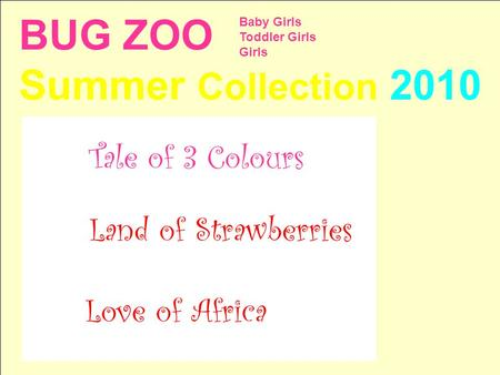 BUG ZOO Summer Collection 2010 Baby Girls Toddler Girls Girls Love of Africa Land of Strawberries Tale of 3 Colours.