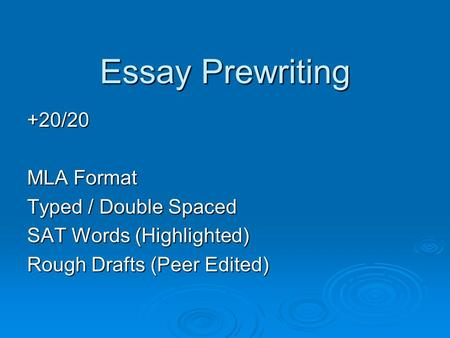 Essay Prewriting +20/20 MLA Format Typed / Double Spaced SAT Words (Highlighted) Rough Drafts (Peer Edited)