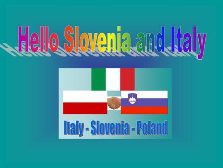 Hello Slovenia and Italy