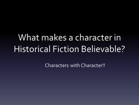 What makes a character in Historical Fiction Believable?