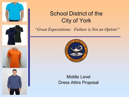 "School District of the City of York ""Great Expectations: Failure is Not an Option!"" Middle Level Dress Attire Proposal."