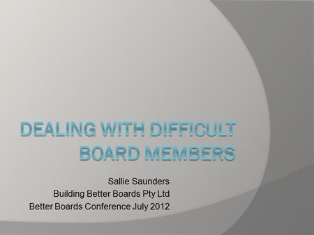 Sallie Saunders Building Better Boards Pty Ltd Better Boards Conference July 2012.