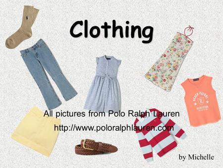 Clothing All pictures from Polo Ralph Lauren  by Michelle.