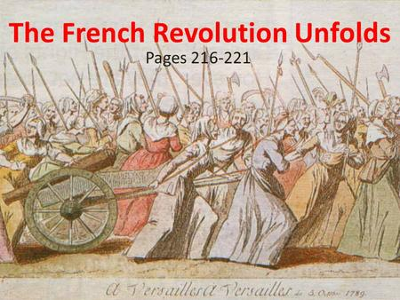 The French Revolution Unfolds Pages 216-221. The Phases of the French Revolution Most historians divide the French Revolutionary era in 4 phases. 1.Moderate.