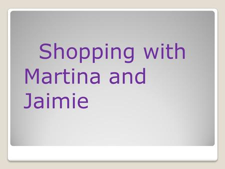 Shopping with Martina and Jaimie. Martina buys a jacket, a skirt, and ___ pairs of jeans. a) one b) two c) three.