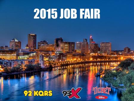 2015 JOB FAIR. KQRS, 93X and The Ticket 105 are partnering with local businesses to put talented individuals in employment positions in the Twin Cities.