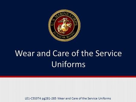 LE1-C5S3T4 pg281-285 Wear and Care of the Service Uniforms.