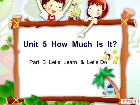 Unit 5 How Much Is It? Part B Let's Learn & Let's Do.