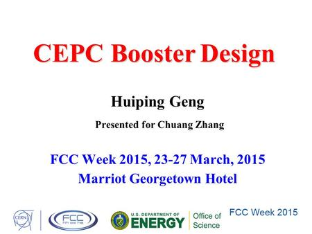 CEPC BoosterDesign CEPC Booster Design FCC Week 2015, 23-27 March, 2015 Marriot Georgetown Hotel Huiping Geng Presented for Chuang Zhang.