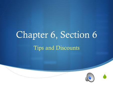  Chapter 6, Section 6 Tips and Discounts Anticipatory Set  Yesterday I went to Target with my coupon book, ready to buy a new flat screen television.