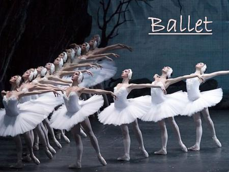 Ballet. What is Ballet an artistic dance form performed to music using precise and highly formalized set steps and gestures. Ballet Can: – tell a story.