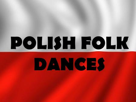 POLISH FOLK DANCES.