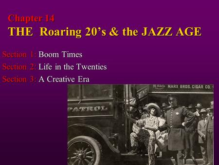 Chapter 14 THE Roaring 20's & the JAZZ AGE Section 1: Boom Times Section 2: Life in the Twenties Section 3: A Creative Era.