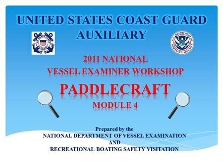 Prepared by thePrepared by the NATIONAL DEPARTMENT OF VESSEL EXAMINATIONNATIONAL DEPARTMENT OF VESSEL EXAMINATIONAND RECREATIONAL BOATING SAFETY VISITATIONRECREATIONAL.