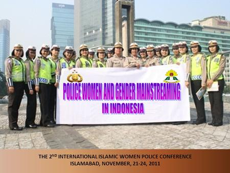 1 THE 2 ND INTERNATIONAL ISLAMIC WOMEN POLICE CONFERENCE ISLAMABAD, NOVEMBER, 21-24, 2011.