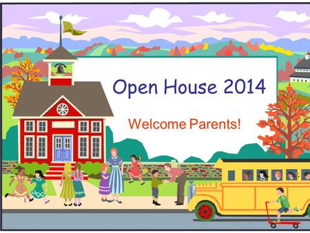 Open House 2014 Welcome Parents!.