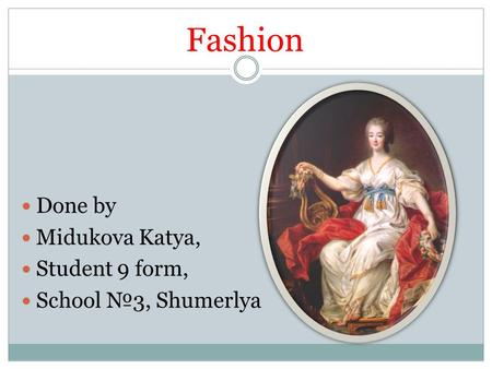 Fashion Done by Midukova Katya, Student 9 form, School №3, Shumerlya.