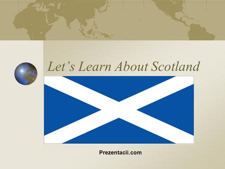 Let's Learn About Scotland Prezentacii.com. Where is Scotland? Scotland is noted on a card by green colour.