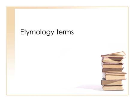 Etymology terms.