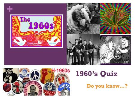 + 1960's Quiz Do you know…?. + Which Hair Style was Popular? Straight with Bangs Pixie Cut Feathered.