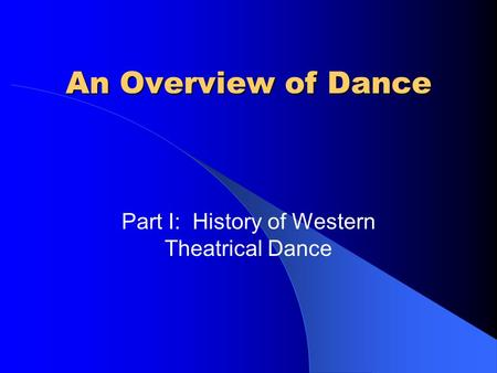Part I: History of Western Theatrical Dance