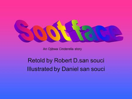 Retold by Robert D.san souci Illustrated by Daniel san souci