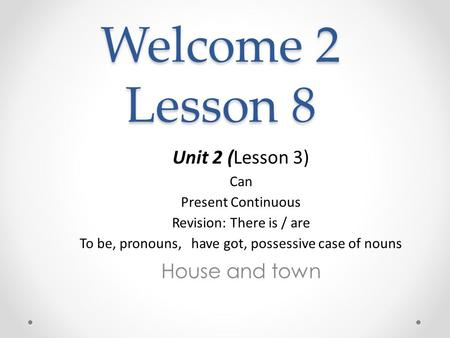 Welcome 2 Lesson 8 Unit 2 (Lesson 3) House and town Сan