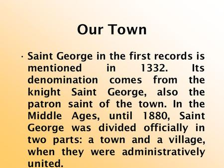 Our Town Saint George in the first records is mentioned in 1332. Its denomination comes from the knight Saint George, also the patron saint of the town.