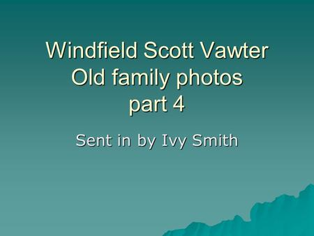 Windfield Scott Vawter Old family photos part 4 Sent in by Ivy Smith.