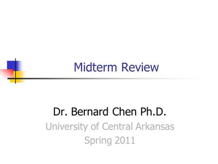 Dr. Bernard Chen Ph.D. University of Central Arkansas Spring 2011