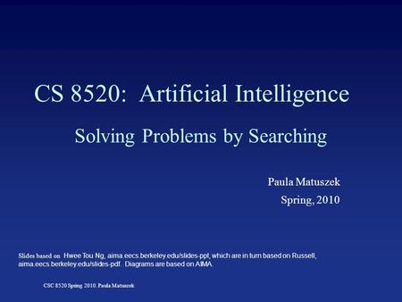 CSC 8520 Spring 2010. Paula Matuszek CS 8520: Artificial Intelligence Solving Problems by Searching Paula Matuszek Spring, 2010 Slides based on Hwee Tou.
