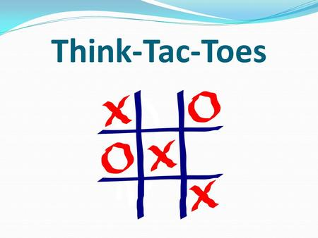 Think-Tac-Toes. Adapted from Fulfilling the Promise of the Differentiated Classroom, Carol Ann Tomlinson, ASCD 2003 Think-Tac-Toe plays off the familiar.