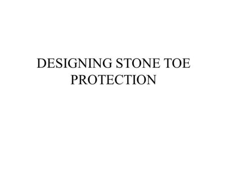 DESIGNING STONE TOE PROTECTION. IS STP THE RIGHT SOLUTION? IS THE CHANNEL BED STABLE? IS THE BANKFULL WIDTH IN BEND LESS THAT 130% OF BANKFULL WIDTH.