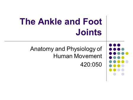The Ankle and Foot Joints Anatomy and Physiology of Human Movement 420:050.