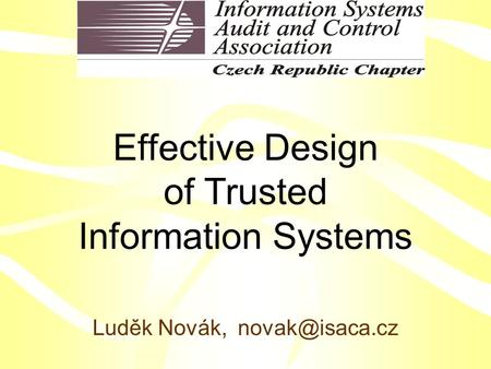 Effective Design of Trusted Information Systems Luděk Novák,