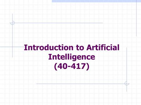Introduction to Artificial Intelligence (40-417).
