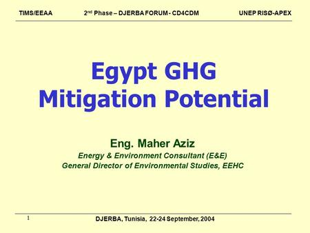 1 Egypt GHG Mitigation Potential Eng. Maher Aziz Energy & Environment Consultant (E&E) General Director of Environmental Studies, EEHC TIMS/EEAA 2 nd Phase.
