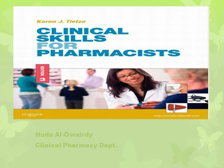 Huda Al-Owairdy Clinical Pharmacy Dept.. Physical Assessment Skills.