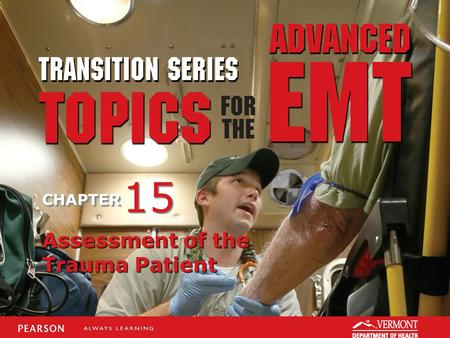 TRANSITION SERIES Topics for the Advanced EMT CHAPTER Assessment of the Trauma Patient 15.