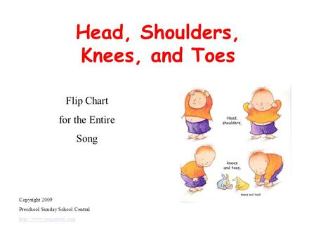 Head, Shoulders, Knees, and Toes Flip Chart for the Entire Song Copyright 2009 Preschool Sunday School Central