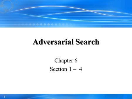 1 Chapter 6 Section 1 – 4 Adversarial Search. 2 Outline Optimal decisions α-β pruning Imperfect, real-time decisions.