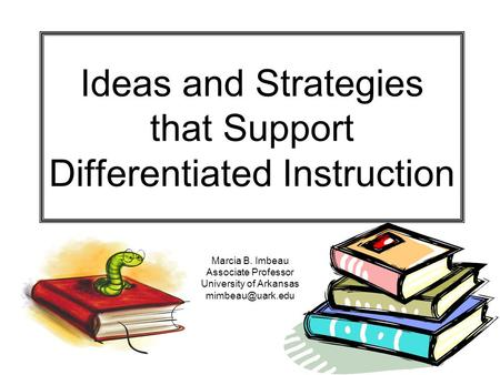 Ideas <strong>and</strong> Strategies that Support Differentiated Instruction