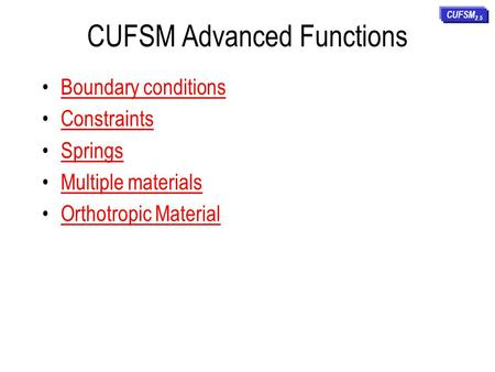 CUFSM Advanced Functions Boundary conditions Constraints Springs Multiple materials Orthotropic Material CUFSM 2.5.