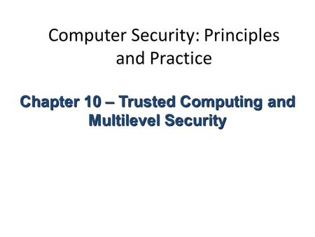 Computer Security: Principles and Practice Chapter 10 – Trusted Computing and Multilevel Security.
