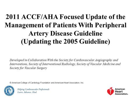 2011 ACCF/AHA Focused Update of the Management of Patients With Peripheral Artery Disease Guideline (Updating the 2005 Guideline) Developed in Collaboration.