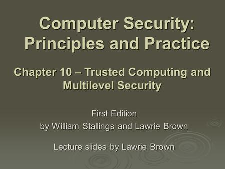 Computer Security: Principles and Practice First Edition by William Stallings and Lawrie Brown Lecture slides by Lawrie Brown Chapter 10 – Trusted Computing.
