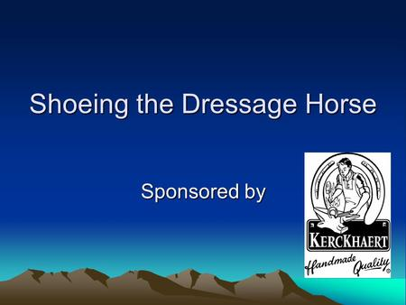 "Shoeing the Dressage Horse Sponsored by. What is Dressage? Dressage is a French term meaning ""training"". Dressage teaches a horse to be obedient, willing,"