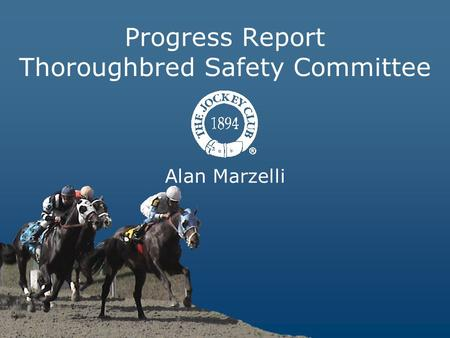 Alan Marzelli Progress Report Thoroughbred Safety Committee.